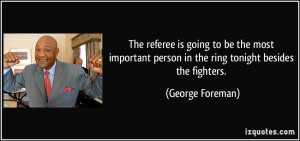 The referee is going to be the most important person in the ring ...