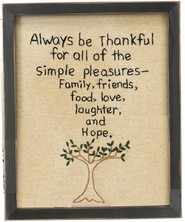 Always be Thankful for all the simple pleasures-Family, friends, food ...