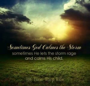 Sometimes God calms the storm.....