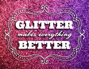 Glitter makes everything better printable