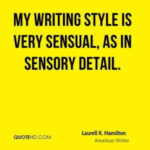 My writing style is very sensual, as in sensory detail.