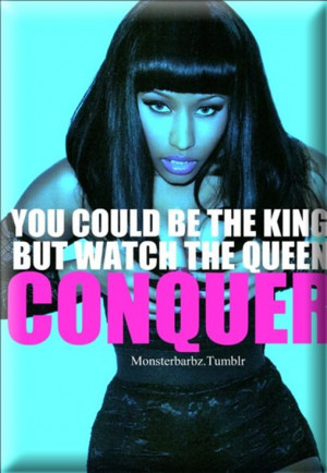 ... nicki minaj you could be the king but watch the queen conquer nicki