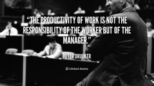 The productivity of work is not the responsibility of the worker but ...