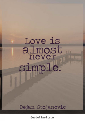 Love quote - Love is almost never simple.