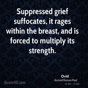 Suppressed grief suffocates, it rages within the breast, and is forced ...