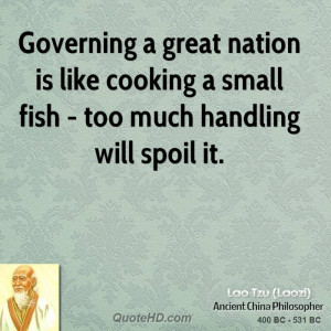 ... nation is like cooking a small fish - too much handling will spoil it
