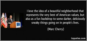 ... , deliciously sneaky things going on in people's lives. - Marc Cherry