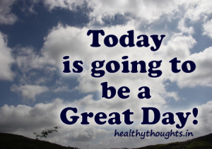 Today is going to be a great day-the sun has come-thought for the day ...