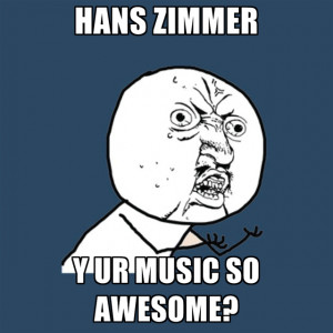 Hans Zimmer Y Ur Music So Awesome?