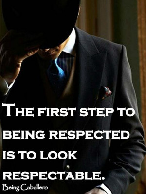 Quotes from a Gentleman: The first step to being respected is to look ...