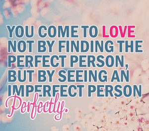 http://quotespictures.com/you-come-to-love-not-by-finding-the-perfect ...