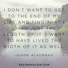 ... lived the width of it as well diane ackerman # quotes # inspiration