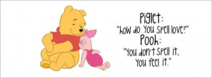 Piglet How Do You Spell Love Winnie Pooh You Dont Spell It You Feel It ...