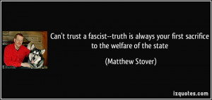 Can't trust a fascist--truth is always your first sacrifice to the ...