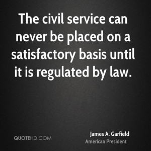 The civil service can never be placed on a satisfactory basis until it ...