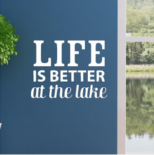 is better at the lake.....Lake Wall Quotes Words Removable Lake Wall ...