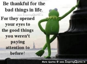 Be Thankful for the Bad Things in Life for they opened your eyes to ...