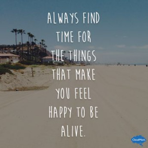 ... that make you feel happy to be alive # quotes # inspiring # happiness