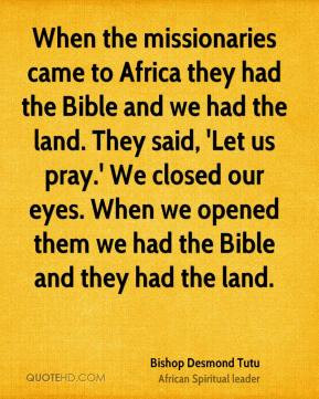 Desmond Tutu - When the missionaries came to Africa they had the Bible ...