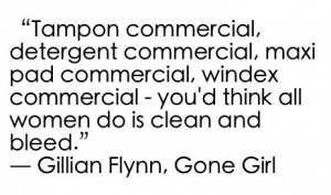 ... women so is clean and bleed. - Gillian Flynn, Gone Girl #book #quotes