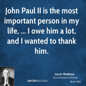 John Paul II is the most important person in my life, ... I owe him a ...