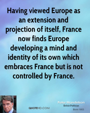 Having viewed Europe as an extension and projection of itself, France ...