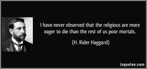 have never observed that the religious are more eager to die than ...