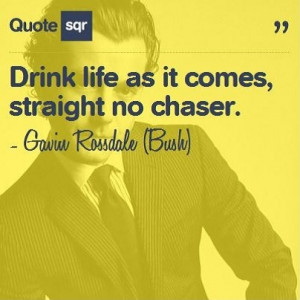 ... no chaser. - Gavin Rossdale (Bush) #quotesqr #quotes #lifequotes