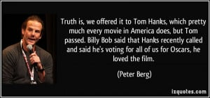 to Tom Hanks, which pretty much every movie in America does, but Tom ...