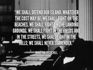quotes.lifehack.orgWe shall defend our island, whatever the cost may ...