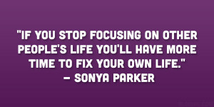 If you stop focusing on other people's life you'll have more time ...