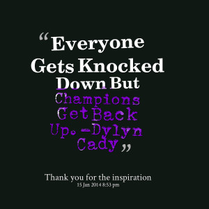 Quotes Picture: everyone gets knocked down but champions get back up ...