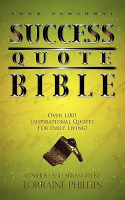 Your Personal Success Quote Bible: Over 1,001 Inspirational Quotes for ...