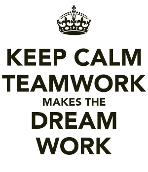KEEP CALM TEAMWORK MAKES THE DREAM WORK