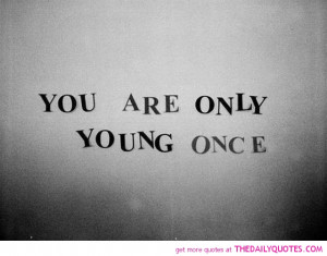 only-young-once-quote-pics-random-quotes-sayings-inspirational-life ...