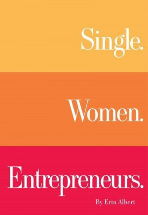 Trends in Entrepreneurship: Single. Women. Entrepreneurs.