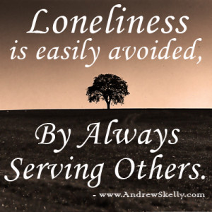 ... -quotes-lonelinesss is easily avoided by always serving others