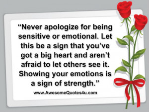 Never apologize for being sensitive or emotional. Let this