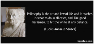 Philosophy is the art and law of life, and it teaches us what to do in ...