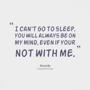 Quotes Picture: i can't go to sleep you will always be on my mind ...