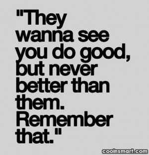 Competition Quote: They wanna see you do good, but...