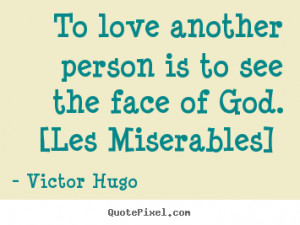 Victor Hugo Quotes - To love another person is to see the face of God ...