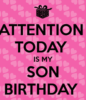 ATTENTION TODAY IS MY SON BIRTHDAY