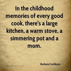 In the childhood memories of every good cook, there's a large kitchen ...