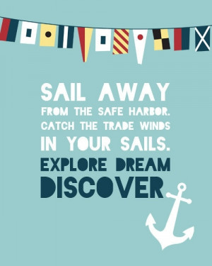 """... trade winds in your sails. Explore, dream, discover."""" -Mark Twain"""
