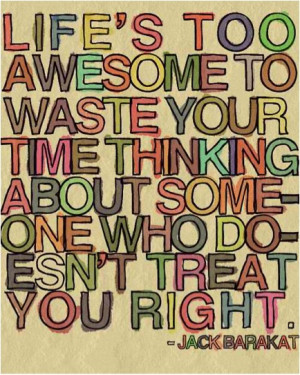 Life's too awesome to waste your time thinking about someone who doesn ...