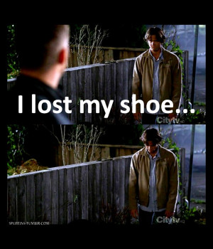 Supernatural Quotes I lost my shoe .... =(