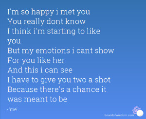 Think Im Starting To Like You Quotes Im so happy i met you