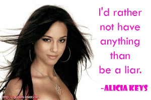 liar. Alicia Keys ...or be with a liar Picture Quotes, Liars Quotes ...