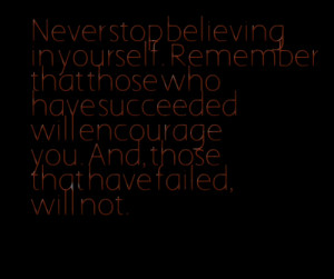 Quotes Picture: never stop believing in yourself remember that those ...